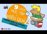 9 PHƯƠNG PHÁP GHI NHỚ VÀ HỌC TẬP ĐẠT HIỆU QUẢ CAO | DANG HNN