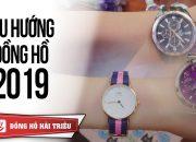 Xu hướng thời trang đồng hồ của giới trẻ trong năm 2019