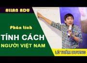 Phân tích Tính cách con người Việt Nam | TS LÊ THẨM DƯƠNG