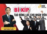 Bí Quyết Tạo Động Lực Cho Nhân Viên Tăng Hiệu Quả Lên 300% | Ngô Minh Tuấn  | Học Viện CEO Việt Nam
