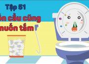 Kỹ năng sống cho bé|Hiểu về Toilet| Bồn cầu cũng muốn tắm – Tập 56