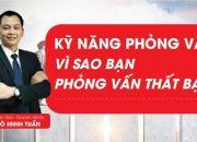 Kỹ năng phỏng vấn | Vì sao bạn đi  phỏng vấn thất bại – #Ngô_Minh_Tuấn |#Học_Viện_CEO_Việt_Nam