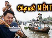 ĂN NGON & RẺ KHÔNG TƯỞNG. Chợ nổi Miền Tây |Du lịch ẩm thực