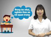 [Nuôi con khoẻ cùng chuyên gia] – Lộ trình ăn cơm đúng cách và phát triển kỹ năng nhai cho bé