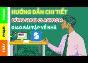 Hướng dẫn chi tiết cách sử dụng Shub Classroom giao bài tập về nhà cho học sinh