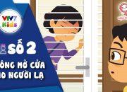 Số 2: Con phải làm gì khi ở nhà một mình | Giáo dục giới tính cho trẻ 2019 | VTV7
