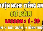 Luyện Nghe Tiếng Anh Giao Tiếp Cơ Bản [Lesson 1-20]
