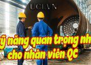 3 kỹ năng quan trọng nhất cho nhân viên QC, bạn đã biết chưa