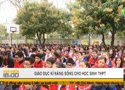 Giáo dục kỹ năng sống cho học sinh THPT Nghĩa Tân – Cầu Giấy | Tin nóng | HANOITV