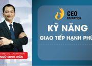 #KỸ_NĂNG_GIAO_TIẾP_HẠNH_PHÚC | #NGÔ_MINH_TUẤN | HỌC VIỆN CEO VIỆT NAM
