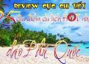 du lịch phú quốc – Review cực chi tiết 25 địa điểm du lịch Phú Quốc đang nổi như cồn năm 2019