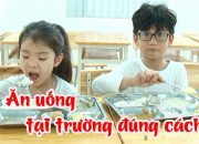 Dạy trẻ Ăn uống tại trường đúng cách | Kỹ năng sống cho trẻ em
