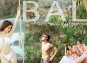 """[ Tập 6 ] – Ngọc Trinh và Vũ Khắc Tiệp khiến Bali """"Hot"""" hơn bao giờ hết – Phần 1"""