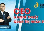 #CEO & #Nghệ_Thuật_Quản_Trị_Nhân_Sự_Doanh_Nghiệp | Ngô Minh Tuấn | Học Việt CEO Việt Nam