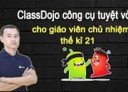 ClassDojo công cụ tuyệt vời dành cho giáo viên chủ nhiệm thế kỉ 21