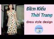 #051- Hướng Dẫn Cắt Đầm kiểu thời trang| Le fashion|Dạy cắt may onlien miễn phí.