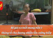 Bé gái 12 tuổi mang bầu 7 tháng tố cha dượng nhiều lần cưỡng hiếp  | Tin tức 24h